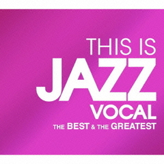 THIS IS JAZZ VOCAL THE BEST & THE GREATEST
