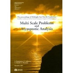 Multi Scale Problems and Asymptotic Analysis The proceedings of Midnight Sun Narvik Conference Satellite Conference of the Fourt