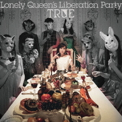 TRUE/Lonely Queen's Liberation Party(初回限定盤/CD+BD)<メーカー特典:複製コメント&サイン入り オリジナルカード「TRUE's Party Card」>