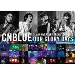 CNBLUE/5th ANNIVERSARY ARENA TOUR 2016 -Our Glory Days- @NIPPONGAISHI HALL<DVD通常盤>