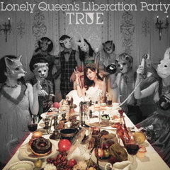 TRUE/Lonely Queen's Liberation Party(通常盤)<メーカー特典:複製コメント&サイン入り オリジナルカード「TRUE's Party Card」>