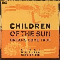 Dreams Come True/CHILDREN OF THE SUN LIVE! D.C.T. 1998 SING OR DIE