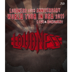 LOUDNESS/LOUDNESS 30th ANNIVERSARY WORLD TOUR IN USA 2011 LIVE & DOCUMENT(Blu-ray Disc)