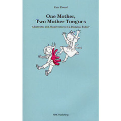 One Mother,Two Mother Tongues Adventures and Misadventures of a Bilingual Family