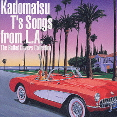 Kadomatsu T's Songs from L.A. The Ballad Covers Collection