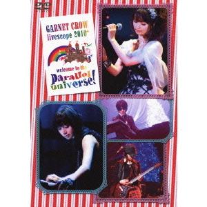 GARNET CROW/GARNET CROW livescope 2010+ ~welcome to the parallel universe!~
