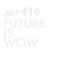 FUTURE IS WOW(Blu-ray Disc付)
