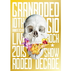 GRANRODEO/GRANRODEO 10th ANNIVERSARY LIVE 2015 G10 ROCK☆SHOW -RODEO DECADE-<セブンネット限定特典L版ブロマイド付き>