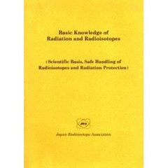 Basic knowledge of radiation and radioisotopes Scientific basis,safe handling of radioisotopes and radiation protection
