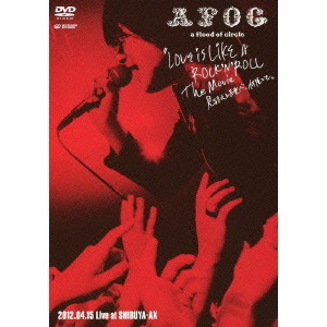 "a flood of circle/""LOVE IS LIKE A ROCK'N'ROLL The Movie -見るまえに跳べ、何度でも-"" 2012.04.15 Live at SHIBUYA-AX <通常盤>"