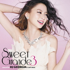 Sweet Grande 3 mixed by DJ GEORGIA(CLIFF EDGE)