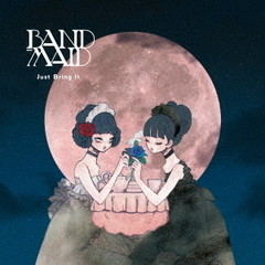 BAND-MAID/Just Bring It(初回生産限定盤)