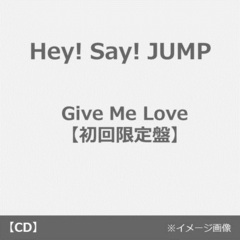 Hey! Say! JUMP/Give Me Love【初回限定盤/CD+DVD】