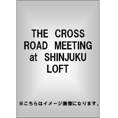 THE ROOSTERS/THE CROSS ROAD MEETING at SHINJUKU LOFT