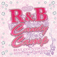 R&B Candy Camp -BEST COUNTDOWN 40 DJ MIX EDITION- MIX EDITION-