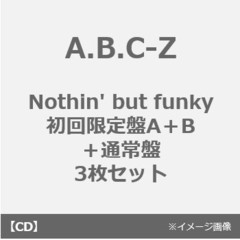 A.B.C-Z/Nothin' but funky(初回限定盤A+B+通常盤 3枚セット)(外付特典:クリアファイル(A4サイズ)+クリアポスター(A4サイズ)+ステッカー)