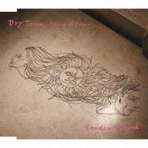 Dry Town~Theme of Zero~/Shadow behind