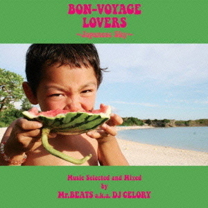 BON-VOYAGE LOVERS~Japanese Sky~Music Selected and Mixed by Mr.BEATS a.k.a.DJ CELORY