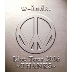 w-inds./w-inds. Live Tour 2006 ~THANKS~(Blu-ray Disc)