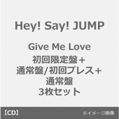 Hey! Say! JUMP/Give Me Love【初回限定盤+通常盤/初回プレス+通常盤 3枚セット】 (外付特典:オリジナル・ポスターD付き)