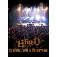 HERO/20120825 LIVE in SHIBUYA-AX