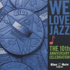 WE LOVE JAZZ~Blue Note Tokyo The 10th Anniversary
