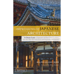 IMPRESSIONS of JAPANESE ARCHITECTURE―A Classic Look at Japanese Architecture,Gardens,and Art That Has Informed and Inspired Gene