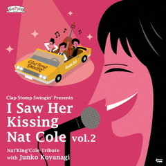 I Saw Her Kissing Nat Cole vol.2~with Junko Koyanagi~
