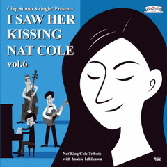 I Saw Her Kissing Nat Cole vol.6~with Yoshie Ichikawa~