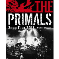 THE PRIMALS/THE PRIMALS Zepp Tour 2018 - Trial By Shadow(Blu-ray Disc)