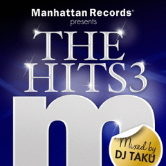 Manhattan Records presents THE HITS3 mixed by DJ TAKU