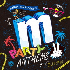 Manhattan Records Presents Party Anthems 2 mixed by DJ REN