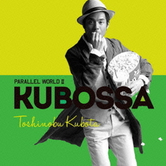 Parallel World II KUBOSSA(初回生産限定盤)