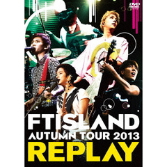 FTISLAND/AUTUMN TOUR 2013 ~REPLAY~