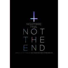 ナイトメア/NIGHTMARE FINAL「NOT THE END」2016.11.23 @ TOKYO METROPOLITAN GYMNASIUM 初回生産限定盤(Blu-ray Disc)