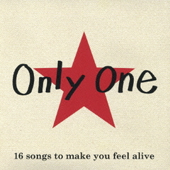 Only One~16 songs to make you feel alive~