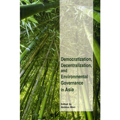 Democratization,Decentralization,and Environmental Governance in Asia