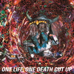 ONE LIFE,ONE DEATH CUT UP