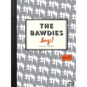 THE BAWDIES/「Boys!」TOUR 2014-2015 -FINAL- at 日本武道館(Blu-ray Disc)
