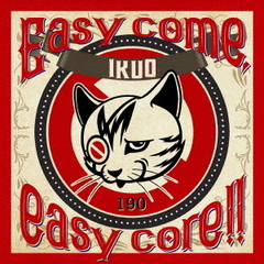 Easy come,eazy core!!