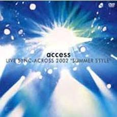 "access/access LIVE SYNC-ACROSS 2002 ""SUMMER STYLE"" LIVE at NIPPON BUDOKAN"