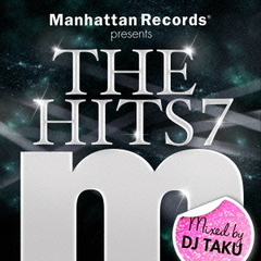 "Manhattan Records Presents ""THE HITS 7"" mixed by DJ TAKU"