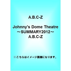 A.B.C-Z/Johnny's Dome Theatre~SUMMARY2012~A.B.C-Z