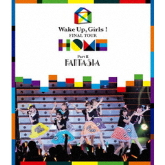 Wake Up, Girls!/Wake Up, Girls! FINAL TOUR - HOME - ~ PART II FANTASIA ~(Blu-ray Disc)