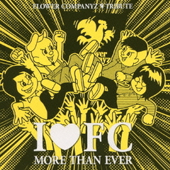 I■FC MORE THAN EVER ~FLOWER COMPANYZ TRIBUTE~