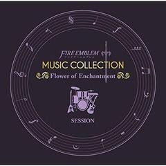 FIRE EMBLEM MUSIC COLLECTION:SESSION ~Flower of Enchantment.