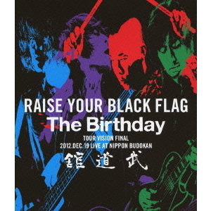 The Birthday/RAISE YOUR BLACK FLAG  The Birthday Tour 2012 VISION FINAL 12.19 NIPPON BUDOUKAN(Blu-ray Disc)