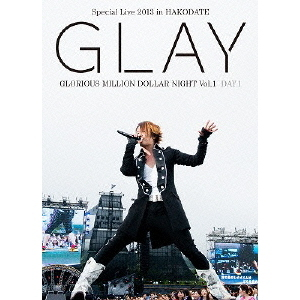GLAY/GLAY Special Live 2013 in HAKODATE GLORIOUS MILLION DOLLAR NIGHT Vol.1 LIVE DVD DAY 1 ?真夏の小雨篇?