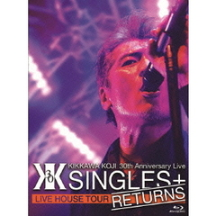 "吉川晃司/KIKKAWA KOJI 30th Anniversary Live ""SINGLES+RETURNS""(Blu-ray Disc)"