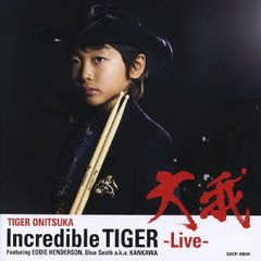 Incredible TIGER-Live- Featuring EDDIE HENDERSON,BLUE SMITH a.k.a.KANKAWA